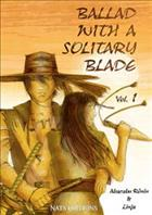 Ballad With A Solitary Blade – Vol 1